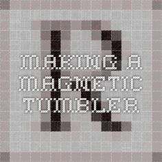 Making a Magnetic Tumbler