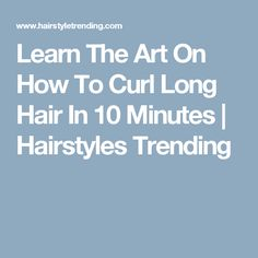 Learn The Art On How To Curl Long Hair In 10 Minutes | Hairstyles Trending