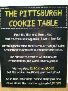 not doing a cookie table bc I think it is stupid but if I was I would use this sign! Love Pittsburgh but not the idea of having to have a cookie table. Cookie Table Wedding, Wedding Cookies, Wedding Table, Fall Wedding, Wedding Reception, Our Wedding, Dream Wedding, Pittsburgh Pa, Here Comes The Bride