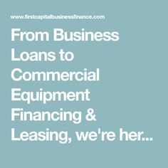 From Business Loans to Commercial Equipment Financing & Leasing, we're here to help you get the funds you need. Call 888-565-6692 to speak to a specialist.