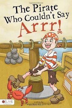 The Pirate Who Couldn't Say Arrr! by M.S. CCC-SLP Angie Neal, http://www.amazon.com/dp/1617777269/ref=cm_sw_r_pi_dp_MUu8rb01JFN1N