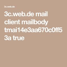 3c.web.de mail client mailbody tmai14e3aa670c0ff53a true