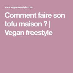 Comment faire son tofu maison ? | Vegan freestyle