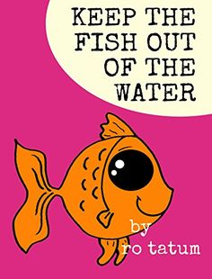 Keep the Fish Out of the Water : An Early Learning Beginn... https://www.amazon.com/dp/B074KVMBY8/ref=cm_sw_r_pi_dp_x_FfJHzbT8SHEB7