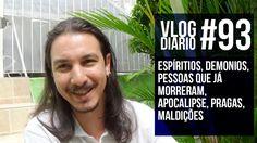 Vlog Diário #93 - espíritios, demonios, pessoas que já morreram, Apocali...