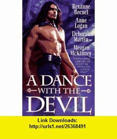 A Dance With the Devil (Dance with Devil) (9780312963187) Rexanne Becnel, Anne Logan, Deborah Martin, Meagan McKinney , ISBN-10: 0312963181  , ISBN-13: 978-0312963187 ,  , tutorials , pdf , ebook , torrent , downloads , rapidshare , filesonic , hotfile , megaupload , fileserve