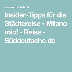Insider-Tipps für die Städtereise - Milano mio! - Reise - Süddeutsche.de