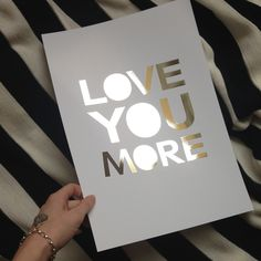 LOVE YOU MORE - Silver Foil A3 Poster - My Sweet Prints