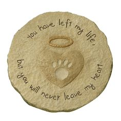 "Loss of Pet Memorial Stone with Paw Print - ""You have left my life, but you will never leave my heart"""