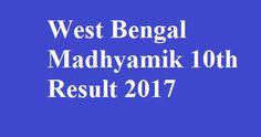 West Bengal Madhyamik 10th Result 2017