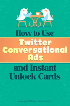 Tips on how you can use Twitter's conversational ads and instant unlock cards for business