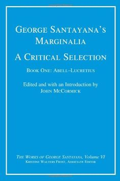 George Santayana's Marginalia, A Critical Selection: Book One, Abell--Lucretius (The Works of George...