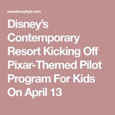 Disney's Contemporary Resort Kicking Off Pixar-Themed Pilot Program For Kids On April 13 Disney Hub, Disney Contemporary Resort, Programming For Kids, April 13, Epcot, Magic Kingdom, Pixar, News, Pixar Characters
