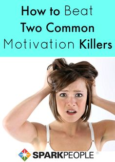 Are these two things just killing your motivation? Find out what they are and how to beat them back--fast--with this guide!