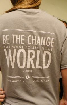 Be the change you want to see in the world...