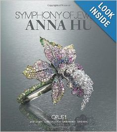 Symphony of Jewels:  Anna Hu Opus 1 by Janet Zapata, Carol Woolton and David Warren (Vendome Press)