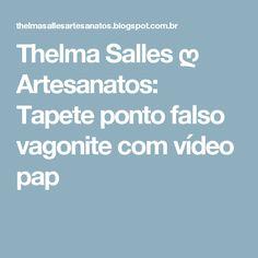 Thelma Salles ღ Artesanatos: Tapete ponto falso vagonite com vídeo pap
