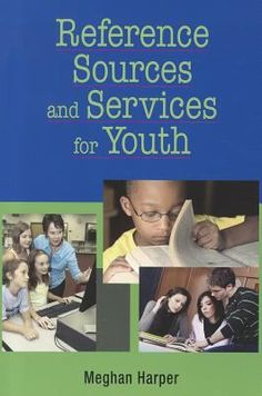 Reference sources and services for youth / Meghan Harper.