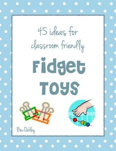 45 Ideas For Classroom Friendly Fidget Toys - Free download! from snagglebox.com  ...and one more idea I got from a client, put velcro on the underside of school desks. They can play with it or attach different objects to it. Just have to have a no ripping it off during class rule. ;)