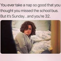 You ever take a nap so good that you thought you missed the school bus. But it's Sunday.and you're - iFunny :)