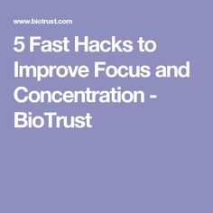 5 Fast Hacks to Improve Focus and Concentration - BioTrust