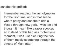 Oh my gods! Just imagine Percabeth riding on a razor scooter instead of a Vespa through New York! xD