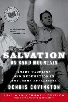 Salvation on Sand Mountain: Snake Handling and Redemption in Southern Appalachia by Dennis Covington -- LOVE this book. Good Books, Books To Read, My Books, American Religion, Crazy People, Nonfiction Books, Reading Lists, So Little Time, The Ordinary