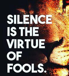 Silence is the virtue of fools.  #DigitalVK