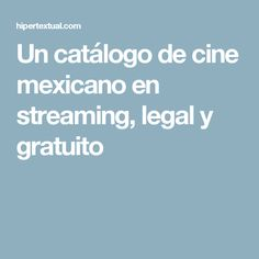 Un catálogo de cine mexicano en streaming, legal y gratuito