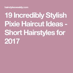 19 Incredibly Stylish Pixie Haircut Ideas - Short Hairstyles for 2017