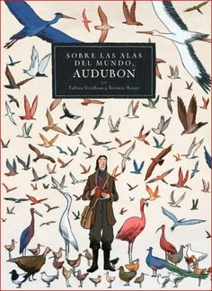 Audubon on the wings of the world by Fabien Grolleau & Jeremie Royer. At the start of the century, John James Audubon embarked upon an epic Book Cover Design, Book Design, Free Books, My Books, Artist Materials, Birds Of America, John James Audubon, Ligne Claire, Natural History