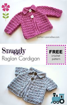 Snuggly Raglan Cardigan 0-6  months: http://pattern-paradise.com/2017/04/20/free-crochet-pattern-snuggly-raglan-cardigan/ Also available sizes 12 to 18 months; 2 -3 years and 4 -5 years are available in the ad-free PDF in my Ravelry and Craftsy shops: http://www.ravelry.com/patterns/library/snuggly-raglan-cardigan