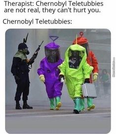 Therapist: Chernobyl Teletubbies are not real, they can't hurt you. Really Funny Memes, Stupid Funny Memes, Funny Relatable Memes, Haha Funny, Funny Shit, Hilarious, Funny Stuff, Memes Humor, Memes Do Dia