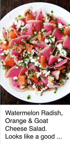 Watermelon Radish , Orange and Goat Cheese Salad