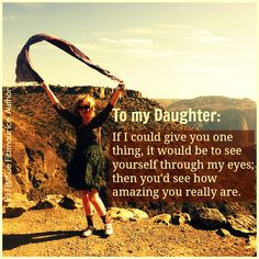 to my daughter: if i could give you one thing, it would be to see yourself through my eyes; then you'd see how amazing u really are. i think it is sweet I Love My Daughter, My Beautiful Daughter, You're Beautiful, Future Daughter, Beautiful Children, I Love Girls, Love You, My Love, Sweet Girls