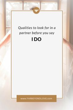 Pay attention and look for these qualities in a partner before saying I do to marriage.