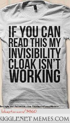 Having this Tshirt would be almost as good as owning an invisibility cloak!