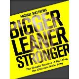 Bigger Leaner Stronger: The Simple Science of Building the Ultimate Male Body (The Build Healthy Muscle Series) (Kindle Edition)By Michael Matthews