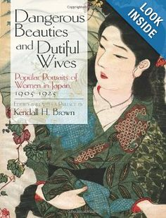 Dangerous Beauties and Dutiful Wives: Popular Portraits of Women in Japan, 1905-1925 (Dover Fine Art, History of Art): Kendall Brown: Amazon.com: Books