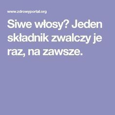 Siwe włosy? Jeden składnik zwalczy je raz, na zawsze. Diy Beauty, Beauty Hacks, Beauty Tips, Good To Know, Health And Beauty, Detox, Health Fitness, Hair, Soap
