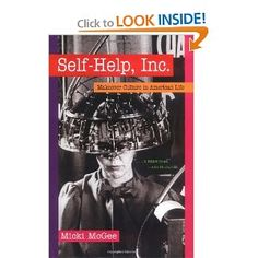 Micki McGee. Self-Help, Inc.: Makeover Culture in American Life.