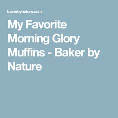 My Favorite Morning Glory Muffins - Baker by Nature