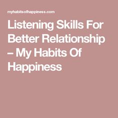 Listening Skills For Better Relationship – My Habits Of Happiness