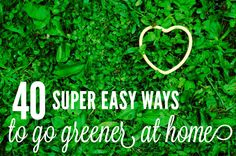 It's Earth Day this weekend! Living green is honestly not that hard—the important thing is passing it on to our kids. Here are 40 easy ways to go greener at home.