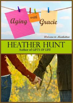 Aging with Gracie by Heather Hunt (Welcome to Manhattan Series, # 1) - Review: 4.5 stars!