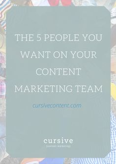 Teamwork, and an understanding of strengths and weaknesses, is a good way to survive the demands content marketing makes on small business. Here are te 5 people you want on your content marketing team: