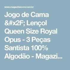 Jogo de Cama / Lençol Queen Size Royal Opus - 3 Peças Santista 100% Algodão - Magazine Drika321
