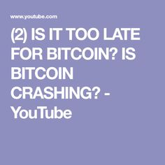 (2) IS IT TOO LATE FOR BITCOIN? IS BITCOIN CRASHING? - YouTube