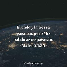 El cielo y la tierra pasarán pero Mis palabras no pasarán. Mateo 24:35 #Biblia #Jesus #Cristo Imágenes cristianas gratis