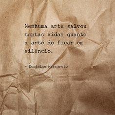 Nenhuma arte salvou tantas vidas quanto a arte de ficar em silêncio.
